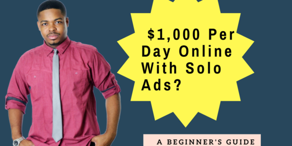 How To Make $1,000 Per Day Online With Solo Ads